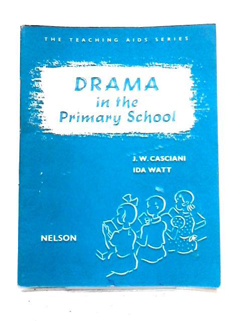 Drama in the Primary School by J.W. Casciani