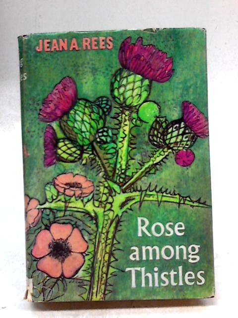 Rose Among Thistles by Jean Anglin Rees