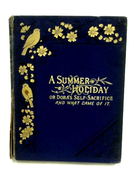 A Summer Holiday in the Country; or, Dora's Self-Sacrifice and what came of it by Mabel R. Priestley