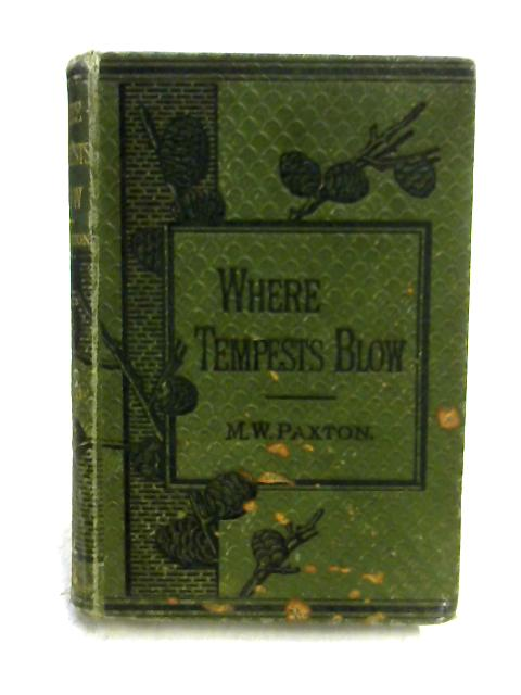 Where Tempests Blow: A Novel Vol II by M.W. Paxton