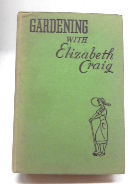 Gardening With Elizabeth Craig By Elizabeth Craig