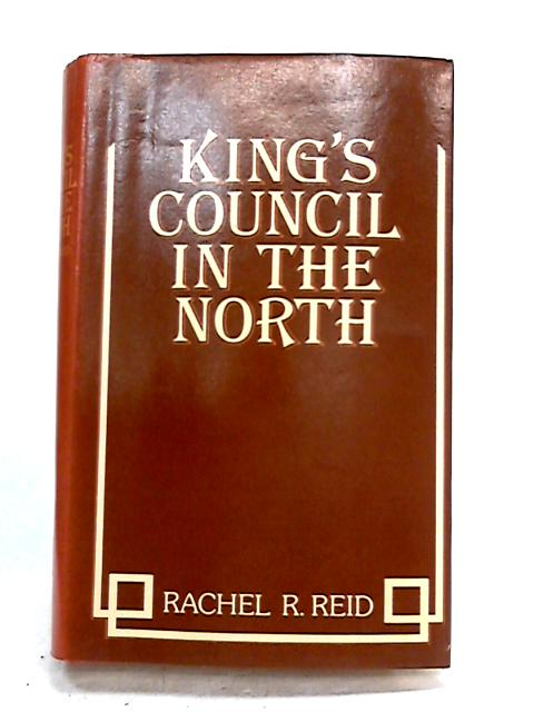The Kings Council in the North by R.R. Reid