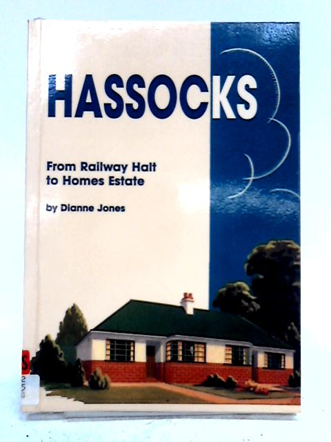 Hassocks From Railway Halt to Homes Estate by Diana Jones