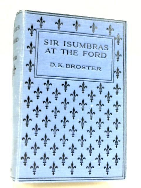 Sir Isumbras At The Ford By D. K. Broster