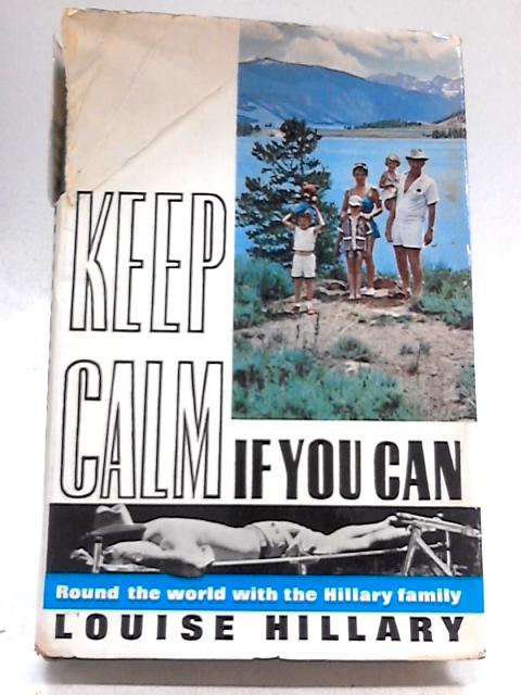 Keep Calm If You Can: Round The World With The Hillary Family by Louise Hillary