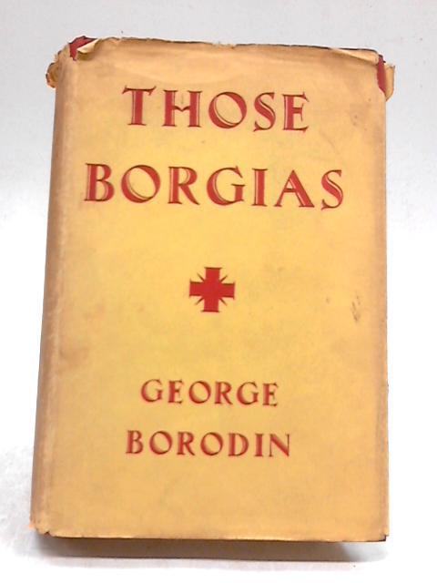Those Borgias. by George Borodin