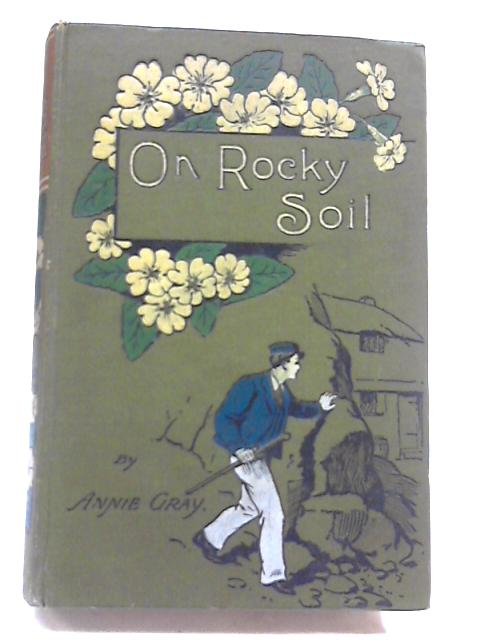 On Rocky Soil by Annie Gray