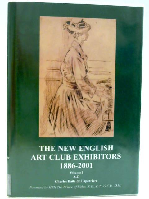 The New English Art Club Exhibitors 1886-2001, Vol. 1 by Unknown