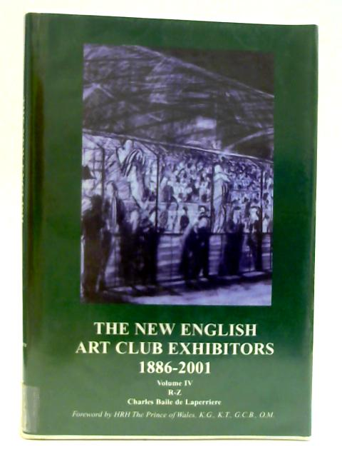 The New English Art Club Exhibitors 1886-2001: v. 4 by Unknown
