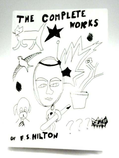 The Complete Works of F. S. Hilton by F. S. Hilton
