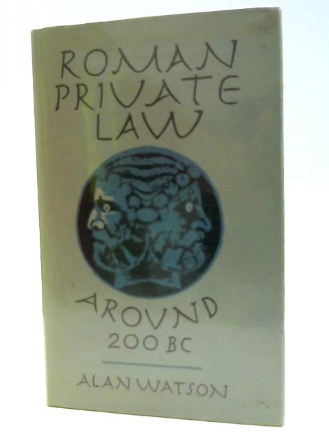 Roman Private Law Around 200 B.C. By Watson, Alan