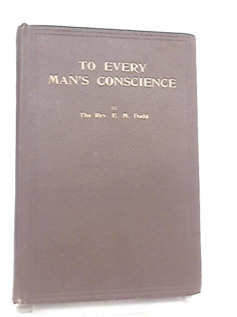To Every Man's Conscience by Rev. E. M. Dodd