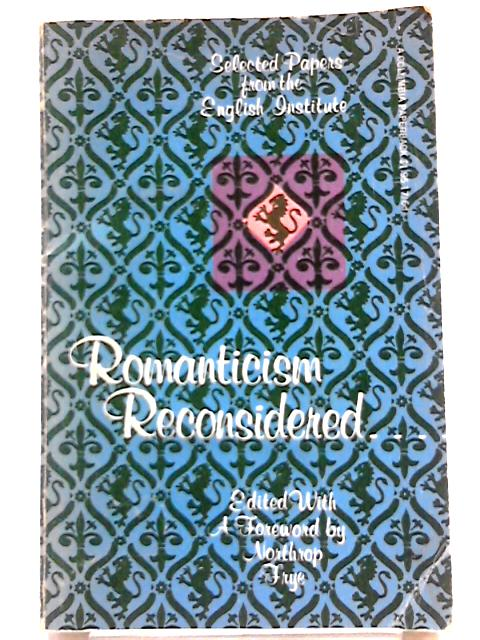 Romanticism Reconsidered: Selected Papers from the English Institute (English Institute Essays) by N Frye