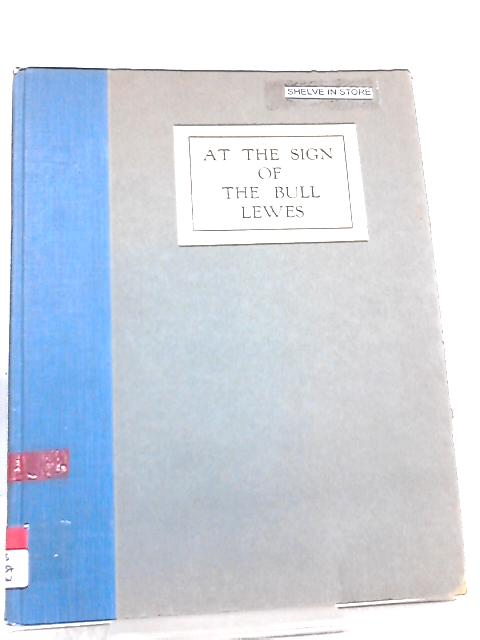 At The Sign Of The Bull, Lewes , With An Account Of Thomas Paine's Residence In Lewes by Walter H. Godfrey, J. M. Connell