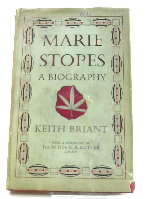 Marie Stopes: A Biography by Briant, Keith