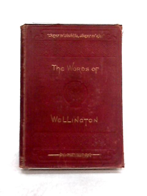 The Words of Wellington: Collected from His Despatches, Letters and Speeches, with Anecdotes by E. Walford (ed)