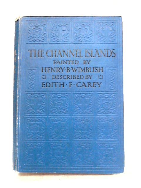 The Channel Islands Painted by Henry B. Wimbush by E.F. Carey