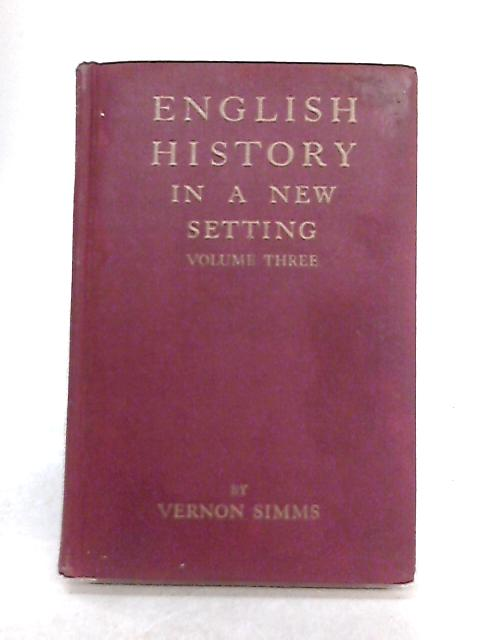 English History in a New Setting: Vol 3 by Vernon Simms
