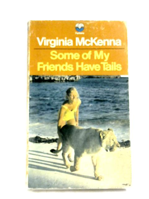 Some of My Friends Have Tales by Virginia McKenna