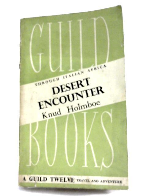Desert Encounter: An Adventurous Journey Through Italian Africa by Knud Holmboe