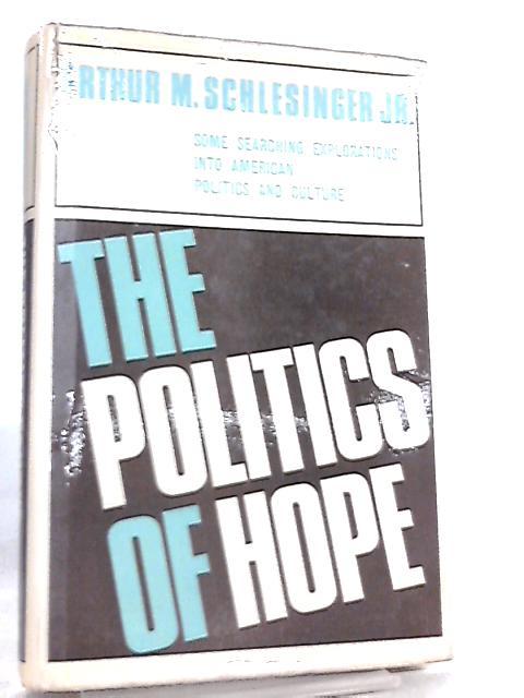 The Politics of Hope by Arthur M. Schlesinger Jr