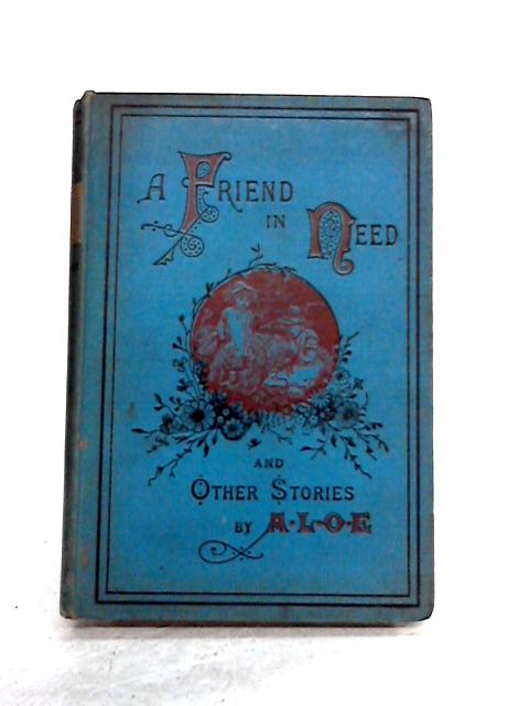 A Friend in Need and Other Stories by A.L.O.E