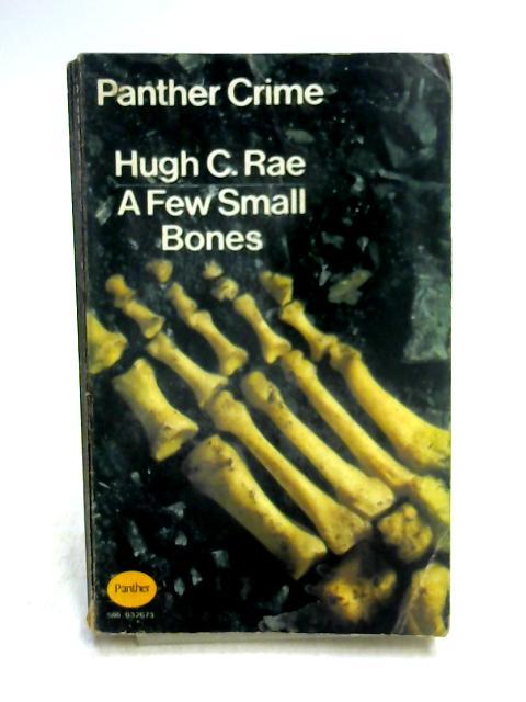 A Few Small Bones by Hugh C. Rae