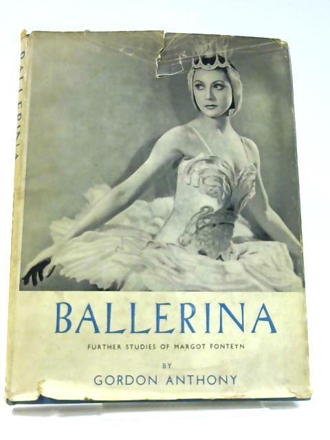 Ballerina Further Studies of Margot Fonteyn by Gordon Anthony