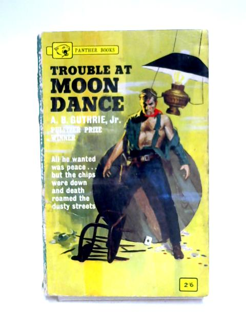 Trouble at Moon Dance by A.B. Guthrie