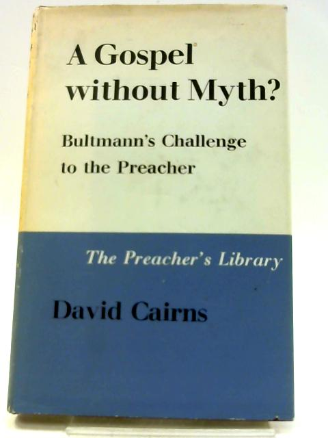 A Gospel Without Myth? Bultmann's Challenge To The Preacher. - English By Cairns, David