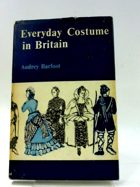 Everyday Costume in Britain by Audrey Barfoot
