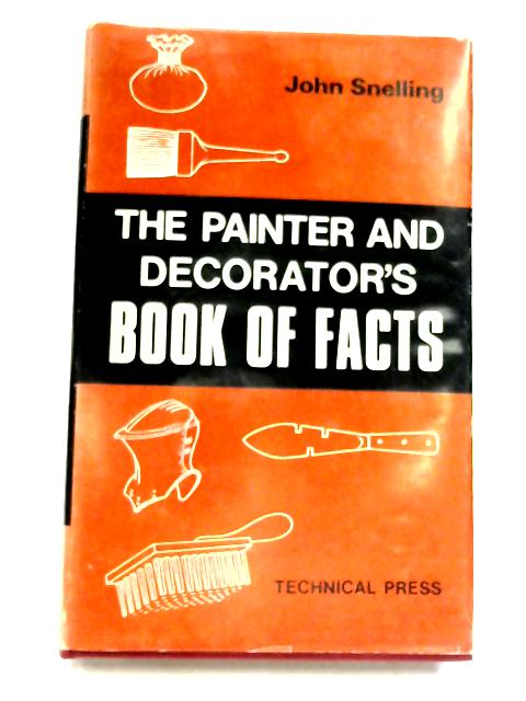 The Painter And Decorator's Book Of Facts by John Snelling