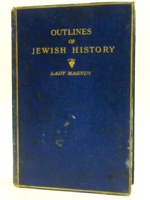 Outline of Jewish History from B.C. 586 to C.E. 1885. by Lady Magnus