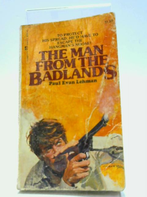 The Man From The Badlands by Lehman, Paul Evan