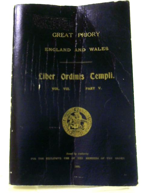Calender of the Great Priory of the The United Religious and Military vol viii part Vorders of the Temple and of St. John of Jerusalem, Palastine, Rhodes, and Malta by Unknown
