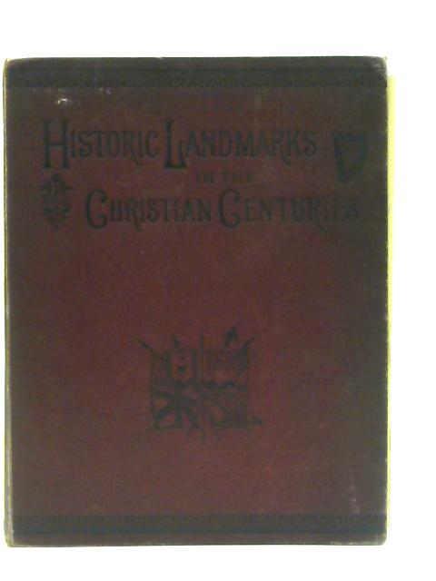 Historic Landmarks in the Christian Centuries by Heath, Richard