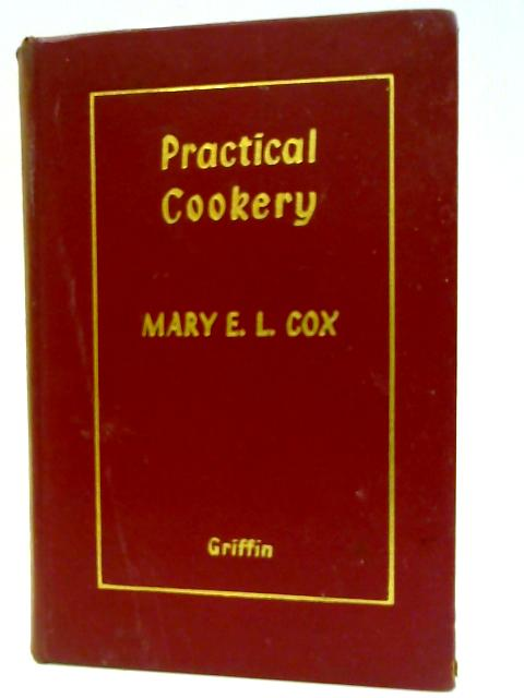 Practical Cookery: Cookery methods, food values and meal planning, food preservation, kitchen economics By Mary Evelyn Lugard Cox