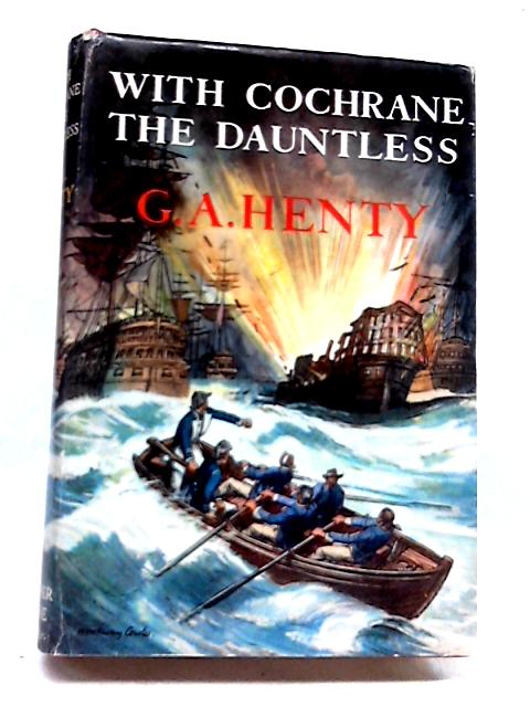 With Cochrane the Dauntless: a Tale of the Exploits of Lord Cochrane in South American Waters by G. A Henty