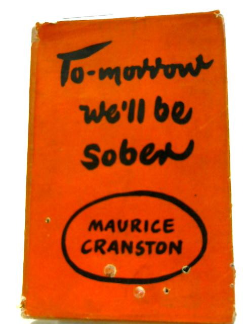 Tomorrow We'll Be Sober by Maurice Cranston