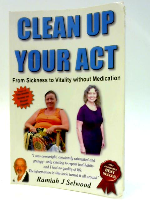Clean Up Your Act by Ramiah J Selwood