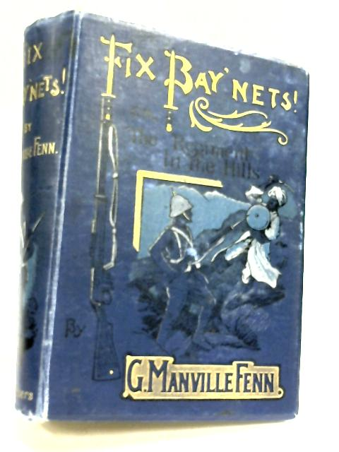 Fix Bay'nets, Or The Regiment In The Hills By G. M. Fenn