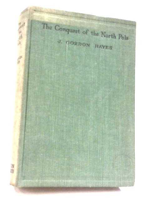 The Conquest Of The North Pole By J. Gordon Hayes