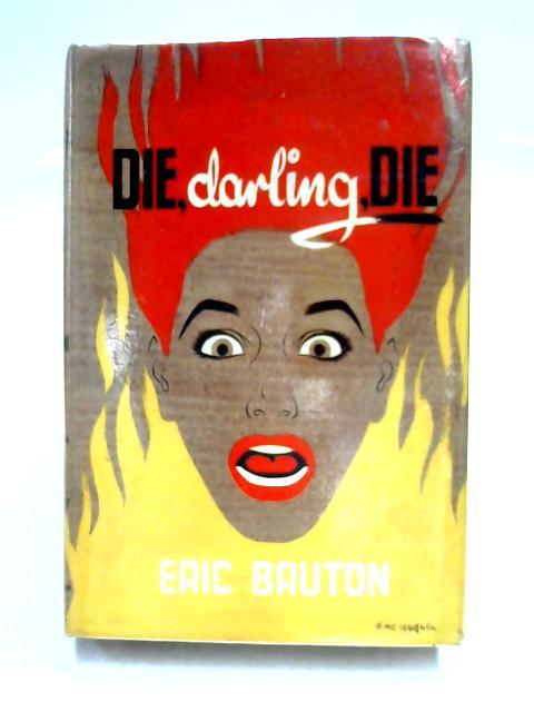 Die, Darling, Die by Eric Moore Bruton