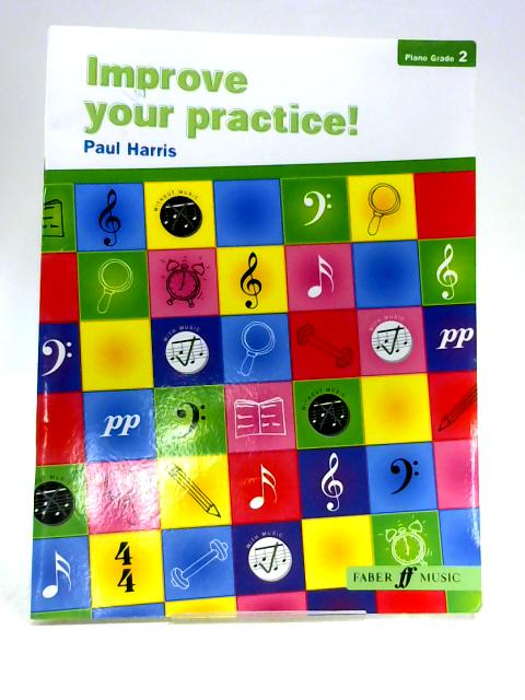 Improve Your Practice! Piano Grade 2 by Paul Harris