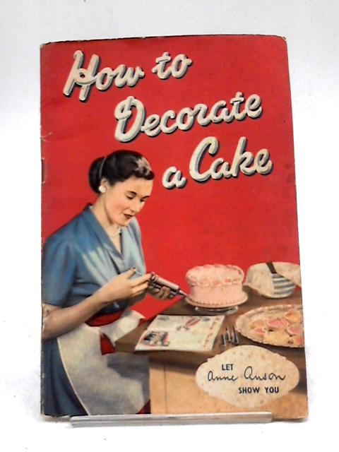 """How to Decorate a Cake (""""Tala"""" Icing Book No. 1716) by Anne Anson"""
