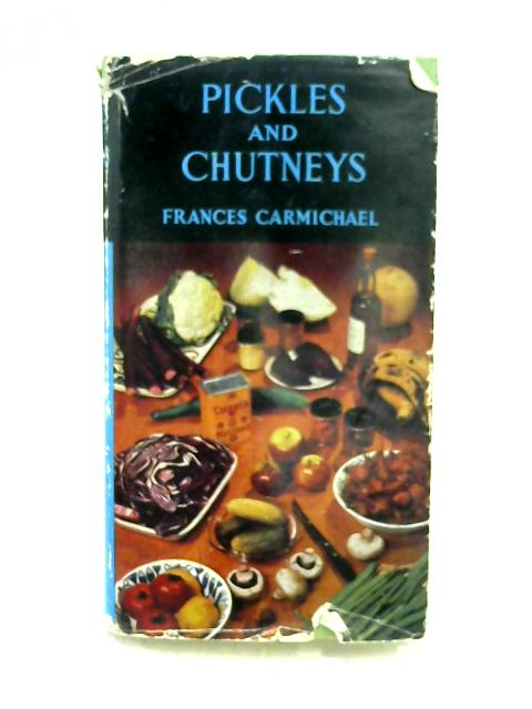 Pickles and Chutneys: How to Make Them By Frances Carmichael