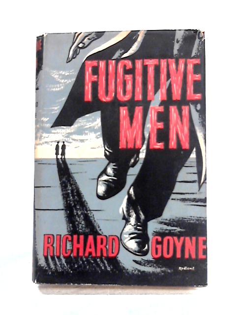 Fugitive Men by Richard Goyne