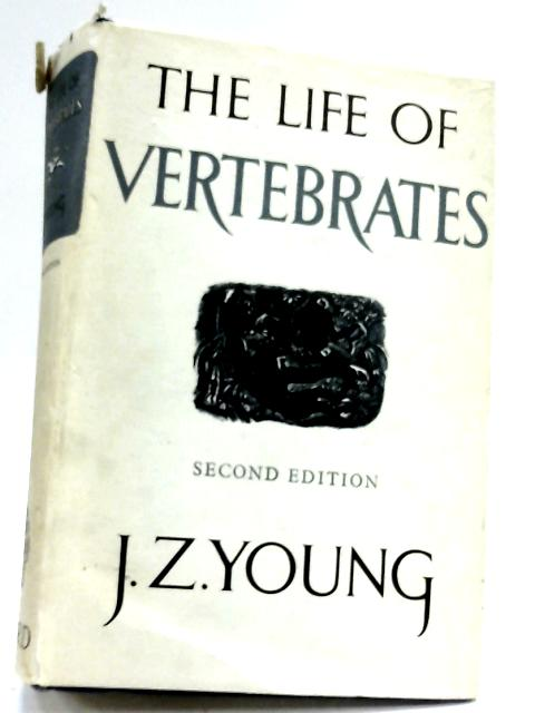 The Life Of Vertebrates. by J. Z. Young