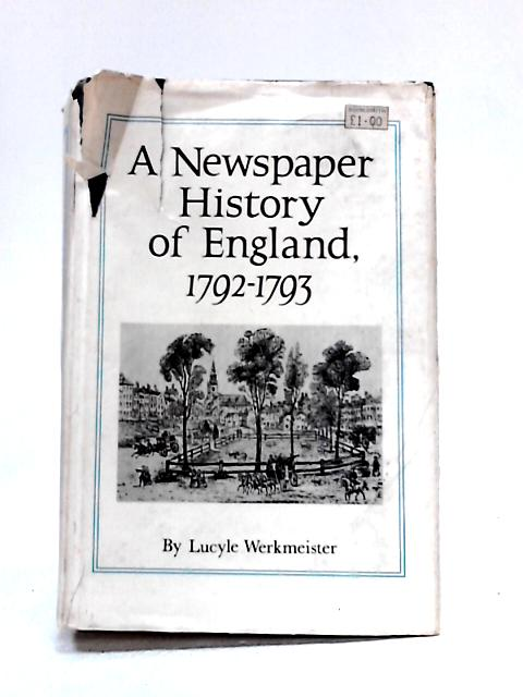A Newspaper History of England 1792-1793 by Lucyle Werkmeister