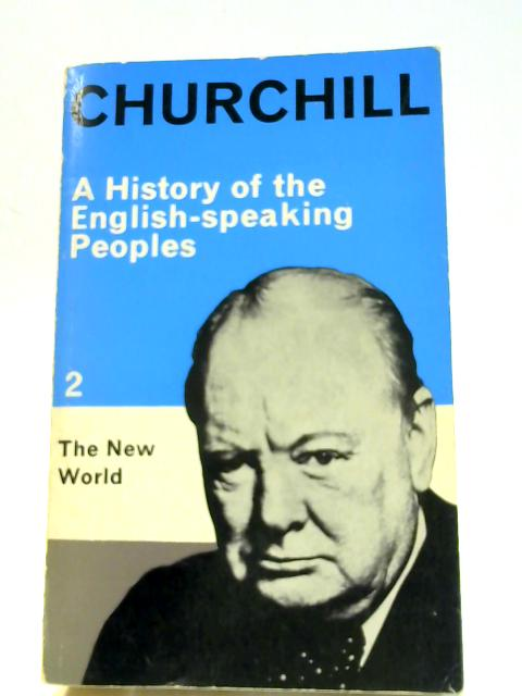 A History of the English-Speaking Peoples, Volume 2: The New World by Churchill, Winston S